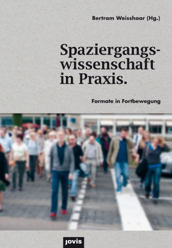 "Cover ""Spaziergangswissenschaft in Praxis. Formate in Fortbewegung"" Bildrechte Jürgen Lüftner. Dank an Jovis Verlag"