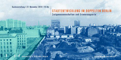 Stadtentwicklung im doppelten Berlin - Buchvorstellung @ Besucherzentrum der Stiftung Berliner Mauer | Berlin | Berlin | Deutschland