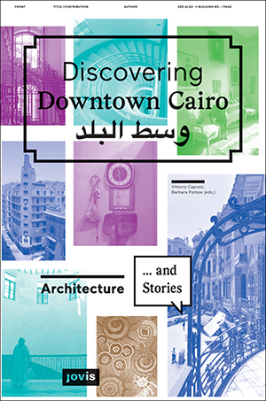 Discovering Downtown Cairo. Architecture and Stories